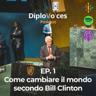 EP.1 Come cambiare il mondo secondo Bill Clinton