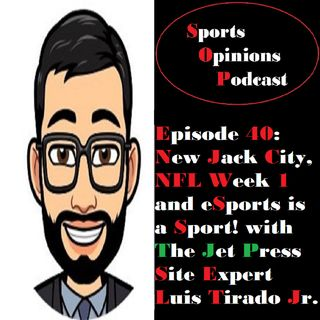 40. New Jack City, NFL Week 1 and eSports is a Sport! With guest Luis Tirado Jr.