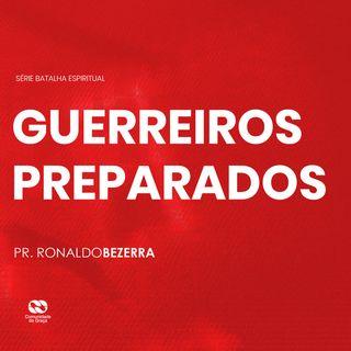 GUERREIROS PREPARADOS // pr. Ronaldo Bezerra
