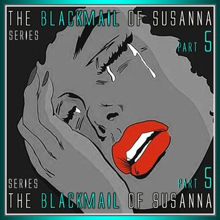 The Blackmail of Susanna Part 5