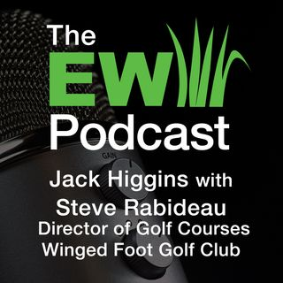 EW Podcast - Jack Higgins with Stephen Rabideau of Winged Foot Golf Club
