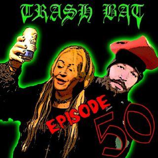 TrashBat Radio #50