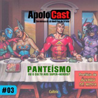 Apolocast #3: Panteísmo - a identidade dos super-heróis Pt.1