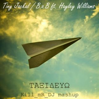Kill_mR_DJ - Taxidevo (Tiny Jackal vs B.o.B ft. Hayley Williams)