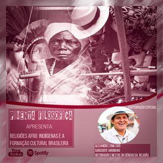 Episódio 11: Religiões AfroIndígenas e a formação cultural brasileira (Participação Alexandre L'ómi L'odó).