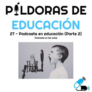 PDE 27 - Podcasts en educación (parte 2) - Podcasts En Las Aulas