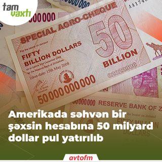 Amerikada səhvən bir şəxsin hesabına 50 milyard dollar pul yatırılıb | Tam vaxtı #55