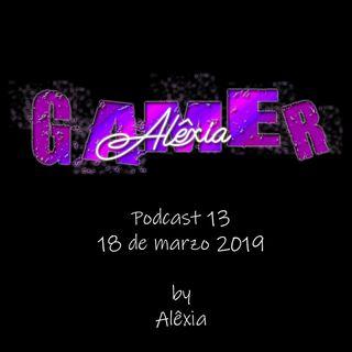 AlexiaGamer_Podcast 13_18mar19