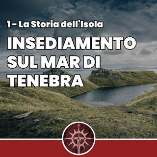 Insediamento sul Mar di Tenebra - La Storia dell'Isola 1