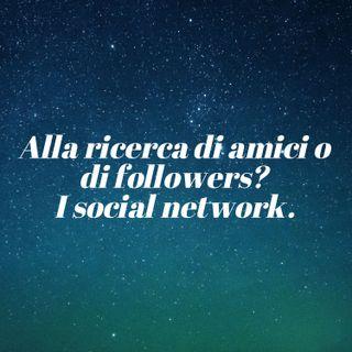 7. Alla ricerca di amici o di followers? I social network.