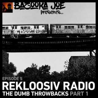 EP#5 - Rekloosiv Radio - The Dumb Throwbacks (Part I)