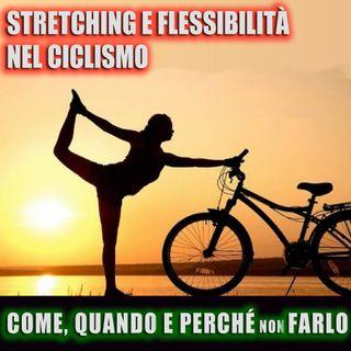 Stretching e flessibilità nel ciclismo. Come, quando e perché (non) farlo