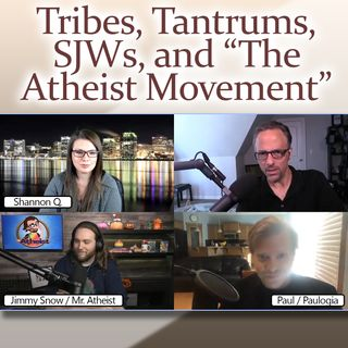 "Tribes, Tantrums, SJWs, and ""The Atheist Movement"""