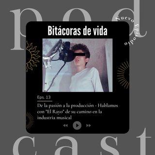 """Ep 13. De la pasión a la producción - Hablamos con """"El Rayo"""" de su camino en la industria musical"""