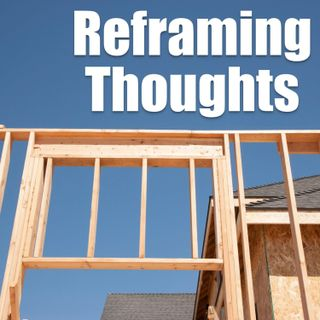 Episode 69: Reframing Thoughts