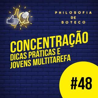 #48 - Concentração (Dicas Práticas e Jovens Multitarefa)