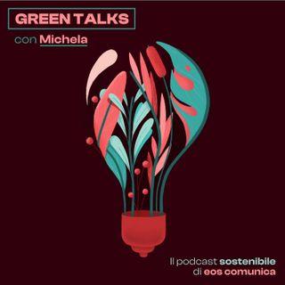 Green Talks - Le Notizie di Michela