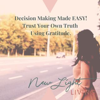 Decision Making Made Easy! Trust Your Own Truth Using Gratitude