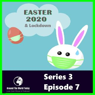 Around the World today Series 3 Episode 7 - Easter & The Lockdown