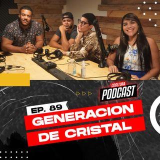 EP. 89 - LA GENERACIÓN DE CRISTAL
