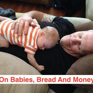 Karel Mon April 4 On Babies, Bread and Money
