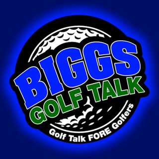 BiGGs GOLF TALK 09/10/16