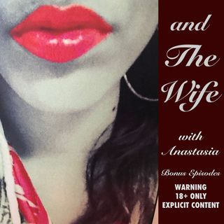 and The Wife Podcast S1:E25 - Bonus Episode - Chef/Escort, Theater Cunt, and Human-Armed Invisible Horses