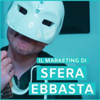 #3 - Il Marketing Di Sfera Ebbasta