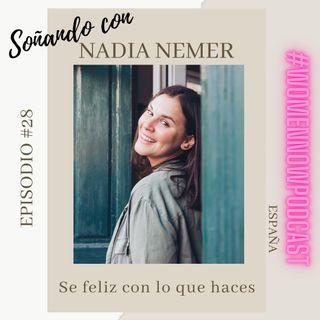 Ep. #28 Nadia Nemer - Se feliz con lo que haces