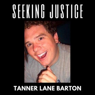 14. Seeking Justice: For Tanner Lane Barton