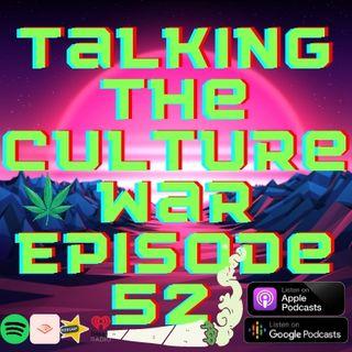 Talking The Culture War Episode 52