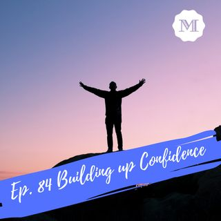 Ep. 84 Building up Confidence