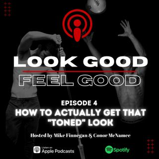 "Episode 4: How To Actually Get That ""Toned"" Look"