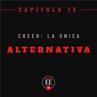 Capítulo 13 (Creer: la única alternativa)