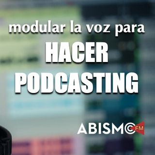Modular la voz para hacer podcasting