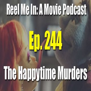 Ep. 244: The Happytime Murders