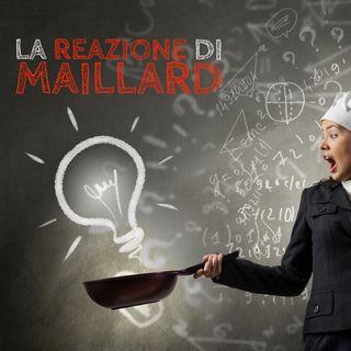 Che cosè la Reazione di Maillard