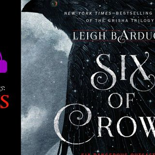 Six Of Crows, Episode 2- Chapters 4, 5, & 6