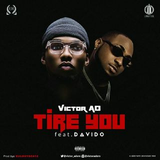 Tire You- Victor Ad ft Davido||ArtistBio360.com
