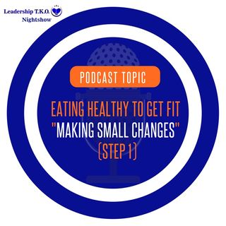 EATING HEALTHY TO GET FIT – MAKING SMALL CHANGES (STEP 1) | Lakeisha McKnight | Fitness Friday