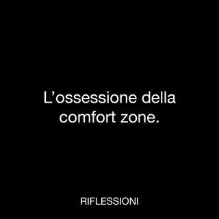 L'ossessione della comfort zone.