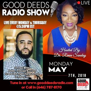 Dr Paul Miller Author Principal Ceo of Green Tech High Charter School on Good Deeds Radio Show