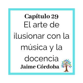 29(T2)_Jaime Córdoba: El arte de ilusionar con la música y la docencia