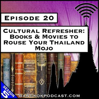Cultural Refresher: Books & Movies to Rouse Your Thailand Mojo [S5.E20]