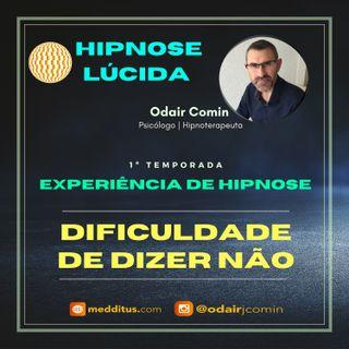 #03 | Experiência de Hipnose para Romper com a Dificuldade de Dizer Não | Odair Comin