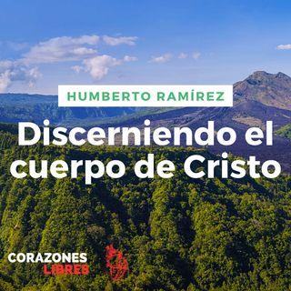 Discerniendo el cuerpo de cristo | Humberto Ramírez