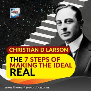 Christian D Larson - The 7 Steps To Making Your Ideal Real
