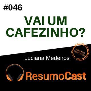 T2#046 Vai um cafezinho? | Luciana Medeiros
