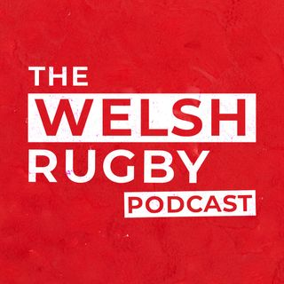 The Welsh Rugby Podcast