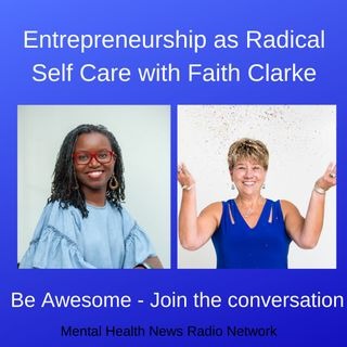 Entrepreneurship as Radical Self Care with Faith Clarke